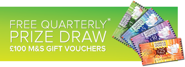 Free Quarterly Prize Draw* £100 M&S Gift Voucher to be won!